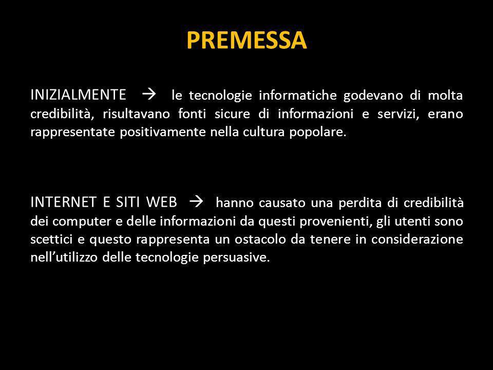 PREMESSA LA CREDIBILITÀ è strettamente legata alla persuasione assume un ruolo importante se riguarda fonti di informazione (computer).