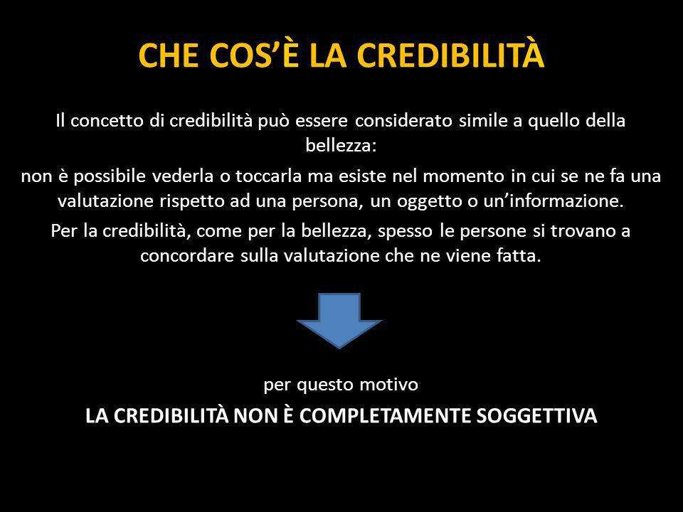 PERCEZIONE DELLA CREDIBILITÀ La percezione della credibilità può dipendere da diversi elementi MA ne sono stati individuati due che svolgono un ruolo chiave.
