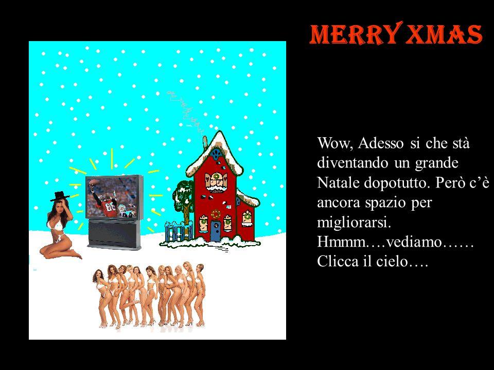 Merry Xmas Oh Si, adesso stà diventando molto meglio. Una domanda che bene può fare lalbero di Natale huh Proviamo a mettere qualchecosa che si possa