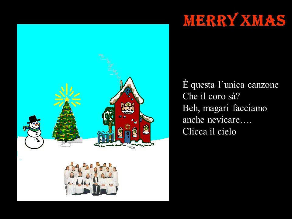 Merry Xmas Il coro stà diventando una noia… ebbe… Clicca sul pupazzo di neve Per mettergli il cappello in testa