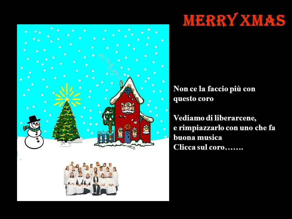Merry Xmas È questa lunica canzone Che il coro sà? Beh, magari facciamo anche nevicare…. Clicca il cielo