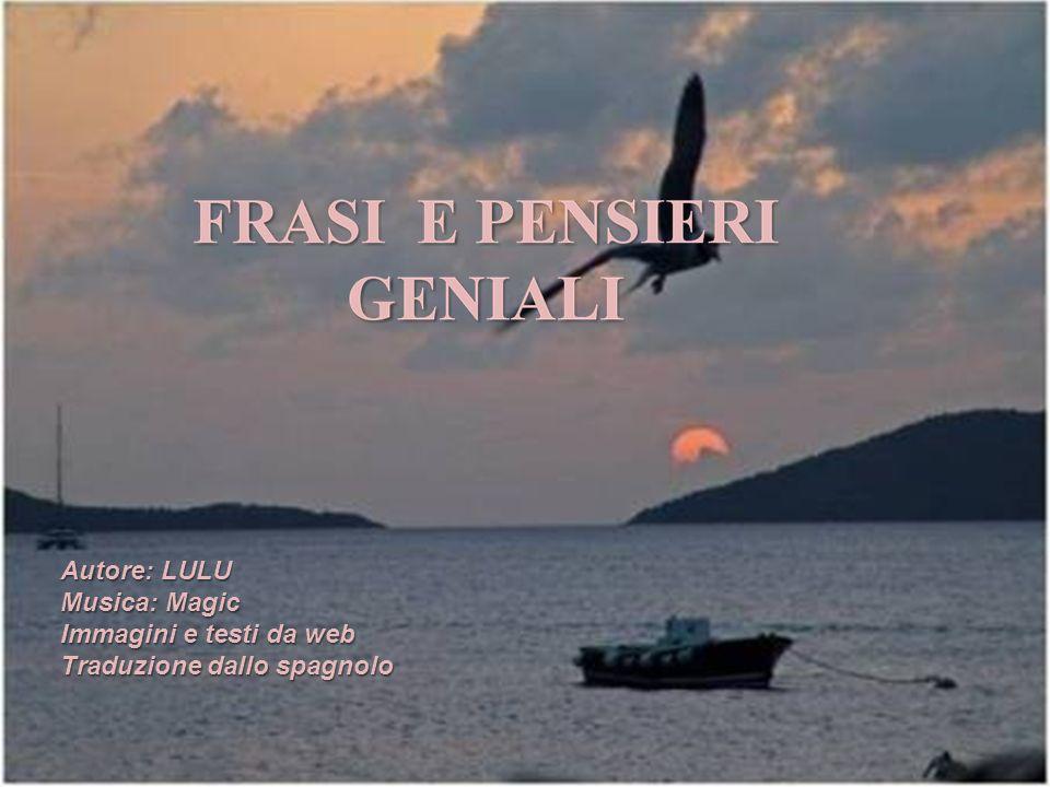 Autore: LULU Musica: Magic Immagini e testi da web Traduzione dallo spagnolo