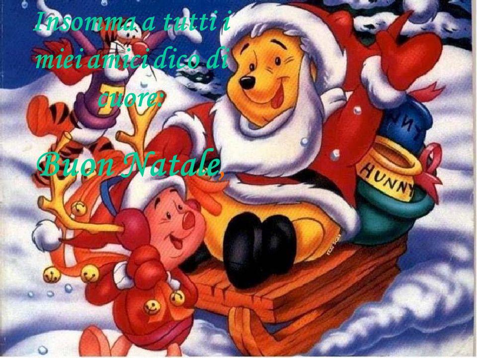 Insomma a tutti i miei amici dico di cuore: Buon Natale,
