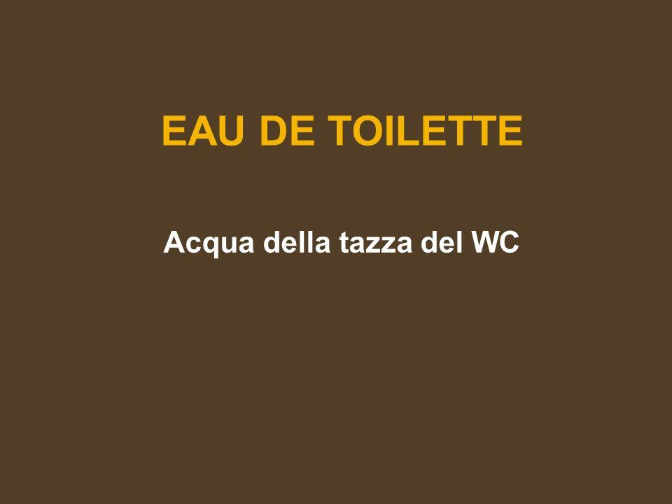 EAU DE TOILETTE Acqua della tazza del WC