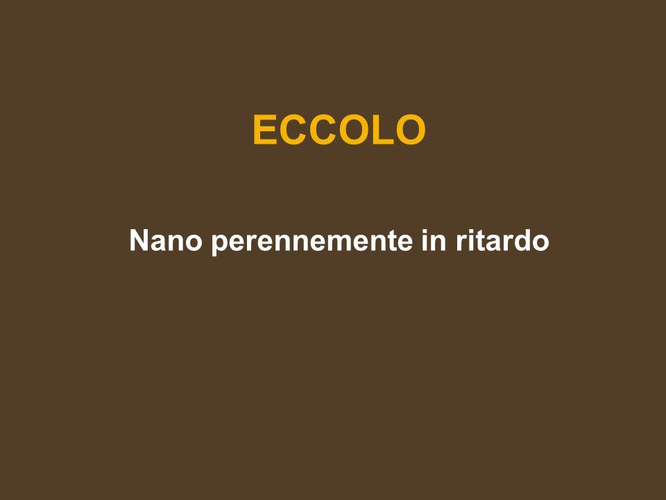 ECCOLO Nano perennemente in ritardo
