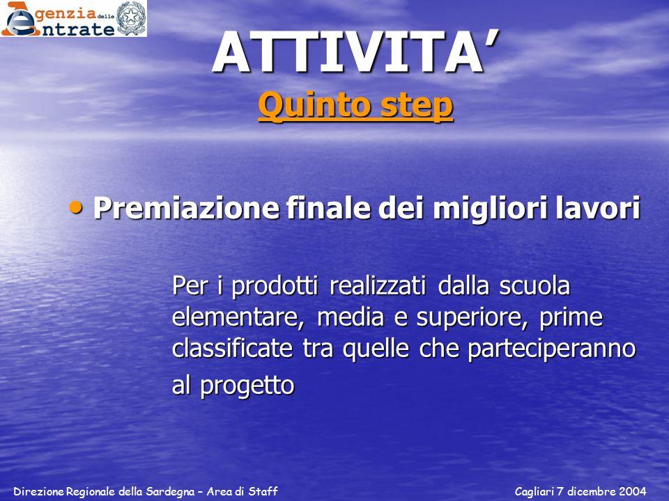 ATTIVITA Quinto step Premiazione finale dei migliori lavori Premiazione finale dei migliori lavori Per i prodotti realizzati dalla scuola elementare,