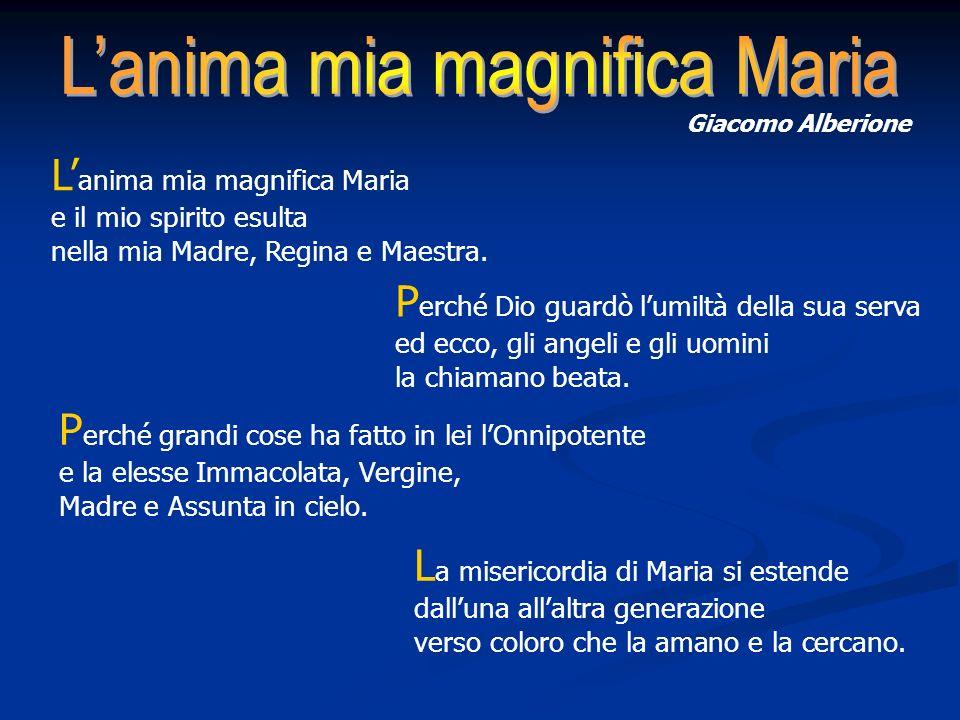 L anima mia magnifica Maria e il mio spirito esulta nella mia Madre, Regina e Maestra.