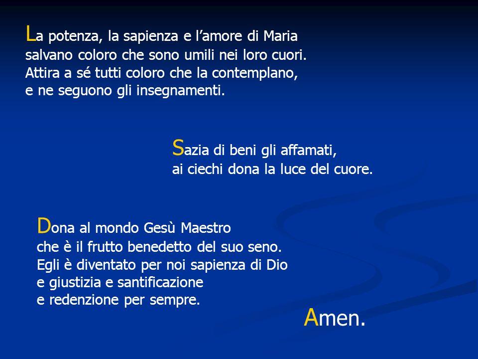 L a potenza, la sapienza e lamore di Maria salvano coloro che sono umili nei loro cuori.