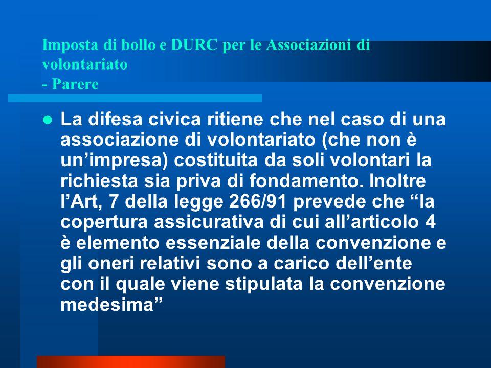 Imposta di bollo e DURC per le Associazioni di volontariato - Parere La difesa civica ritiene che nel caso di una associazione di volontariato (che non è unimpresa) costituita da soli volontari la richiesta sia priva di fondamento.