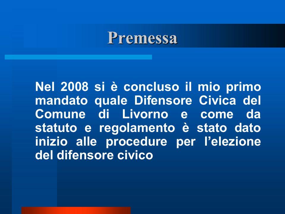 Premessa Nel 2008 si è concluso il mio primo mandato quale Difensore Civica del Comune di Livorno e come da statuto e regolamento è stato dato inizio alle procedure per lelezione del difensore civico