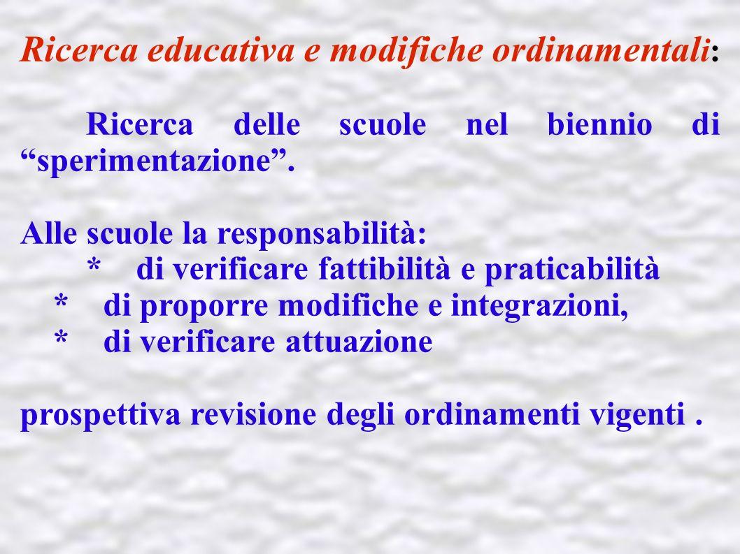Ricerca educativa e modifiche ordinamental i: Ricerca delle scuole nel biennio di sperimentazione. Alle scuole la responsabilità: * di verificare fatt