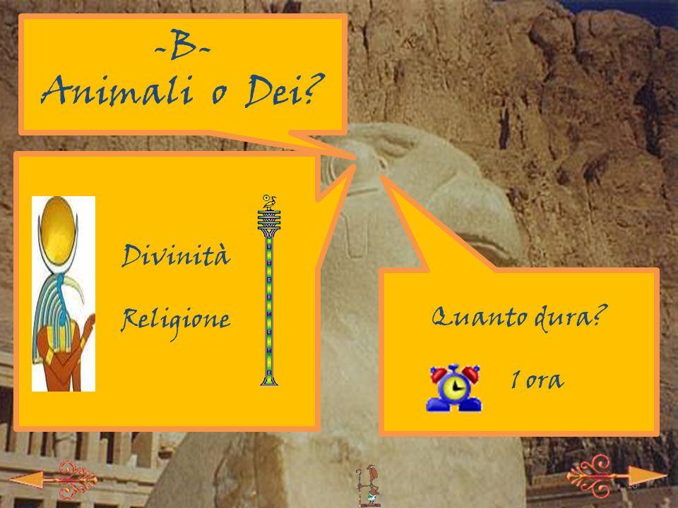 17 -A- Nel regno di Osiride Culto funerario Imbalsamazione Tribunale di Osiride Verdi campi dell Oltretomba Quanto dura? 1 ora