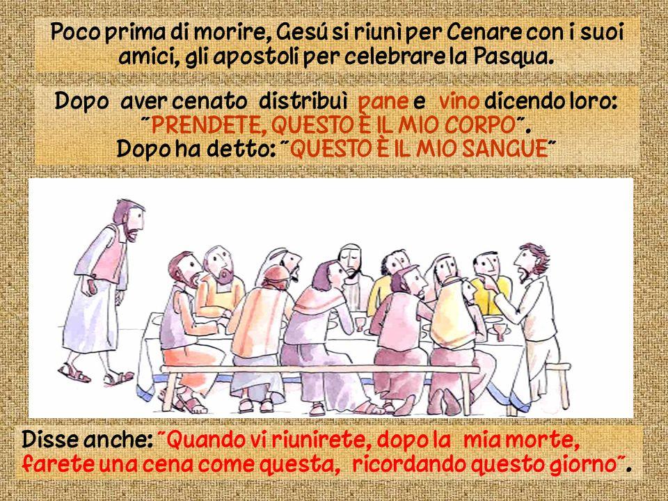 Poco prima di morire, Gesú si riunì per Cenare con i suoi amici, gli apostoli per celebrare la Pasqua. Dopo aver cenato distribuì pane e vino dicendo