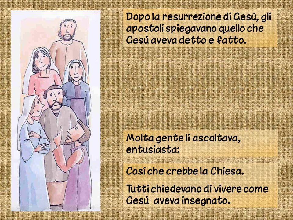 Dopo la resurrezione di Gesú, gli apostoli spiegavano quello che Gesú aveva detto e fatto. Molta gente li ascoltava, entusiasta: Cosí che crebbe la Ch