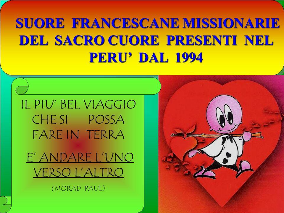SUORE FRANCESCANE MISSIONARIE DEL SACRO CUORE PRESENTI NEL PERU DAL 1994 IL PIU BEL VIAGGIO CHE SI POSSA FARE IN TERRA E ANDARE LUNO VERSO LALTRO (MOR