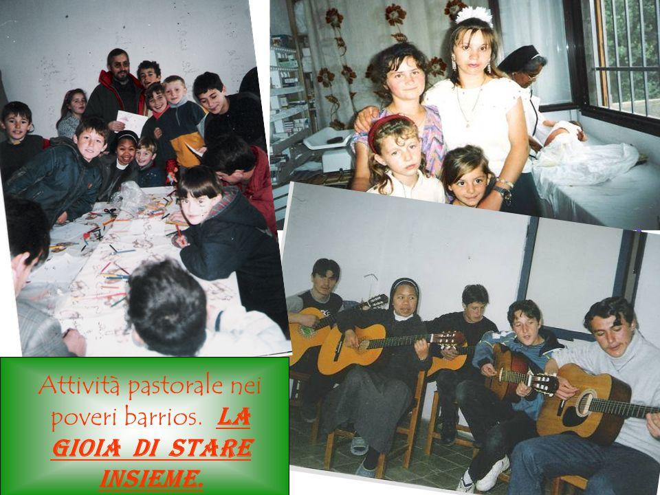 Attività pastorale nei poveri barrios. L a gioia di stare insieme.