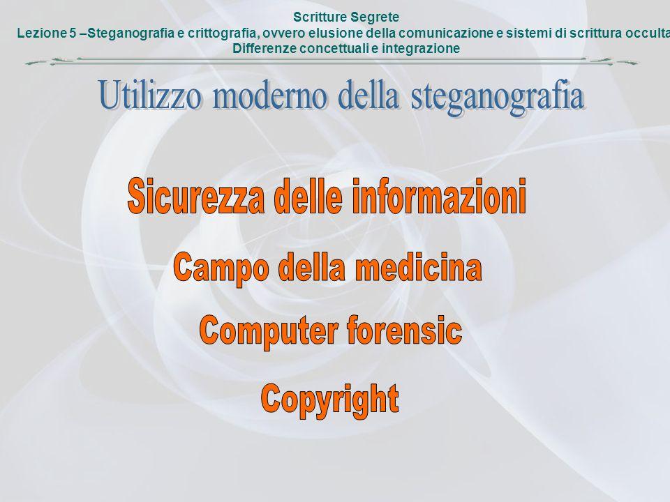Scritture Segrete Lezione 5 –Steganografia e crittografia, ovvero elusione della comunicazione e sistemi di scrittura occulta. Differenze concettuali