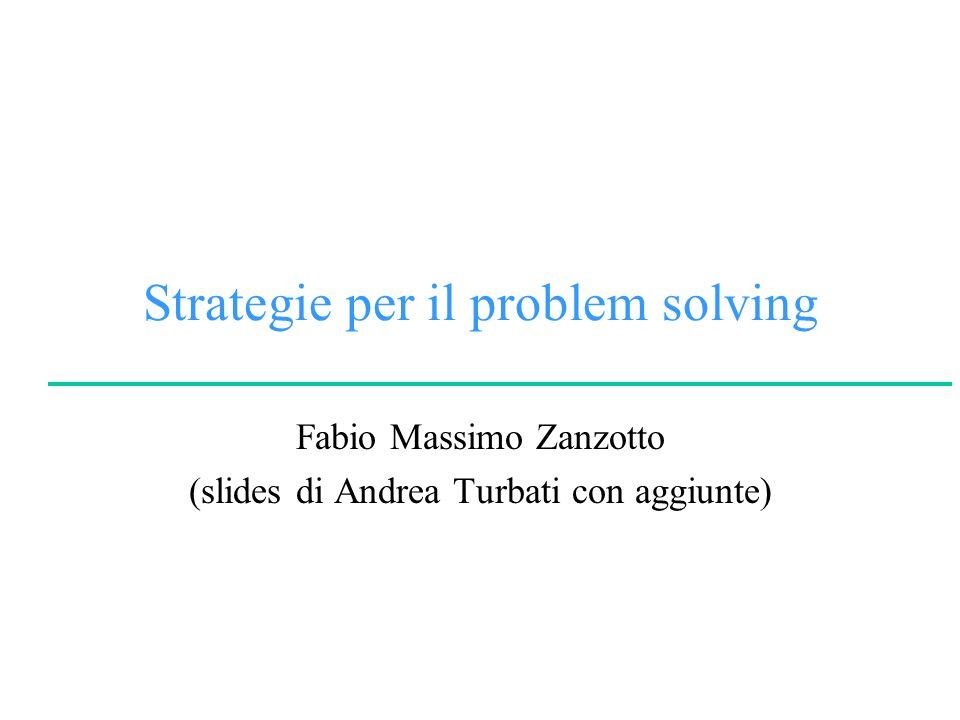 Strategie per il problem solving Fabio Massimo Zanzotto (slides di Andrea Turbati con aggiunte)