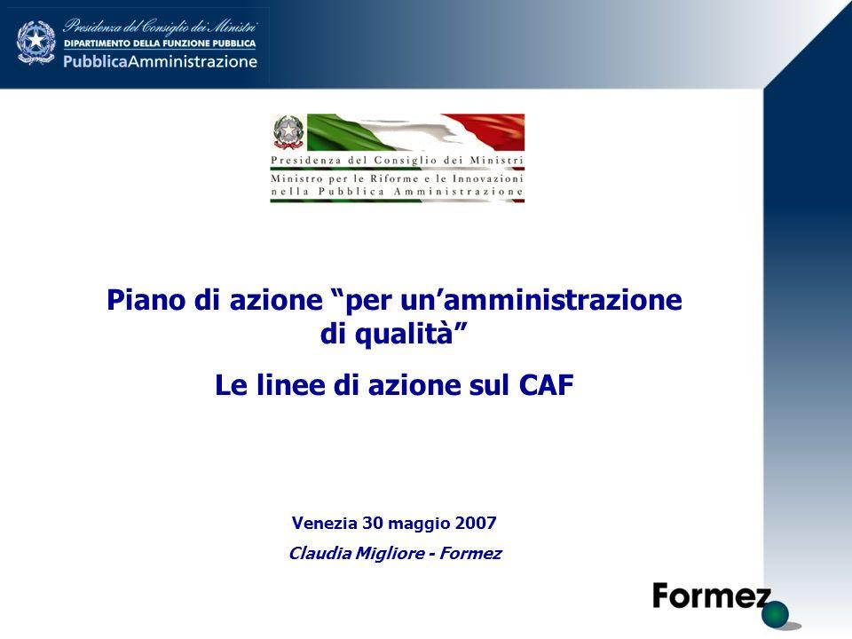 Piano di azione per unamministrazione di qualità Le linee di azione sul CAF Venezia 30 maggio 2007 Claudia Migliore - Formez