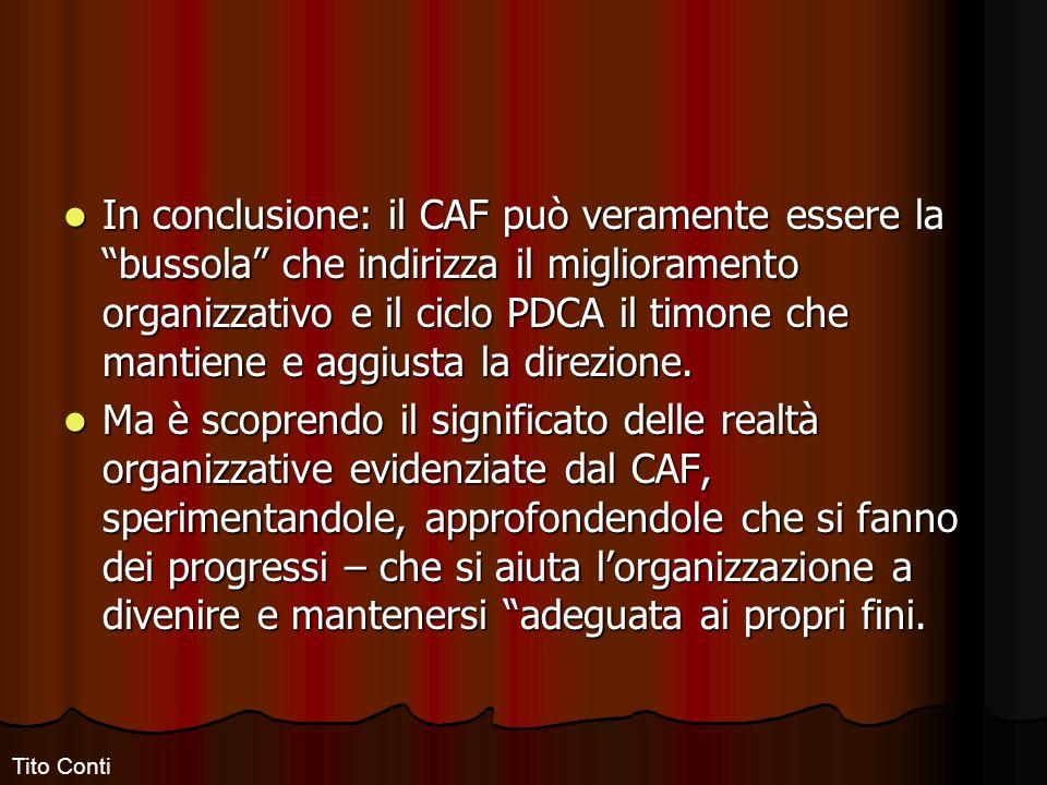 In conclusione: il CAF può veramente essere la bussola che indirizza il miglioramento organizzativo e il ciclo PDCA il timone che mantiene e aggiusta la direzione.