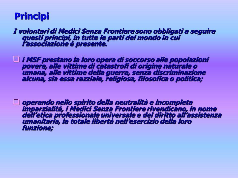Principi I volontari di Medici Senza Frontiere sono obbligati a seguire questi principi, in tutte le parti del mondo in cui lassociazione è presente.