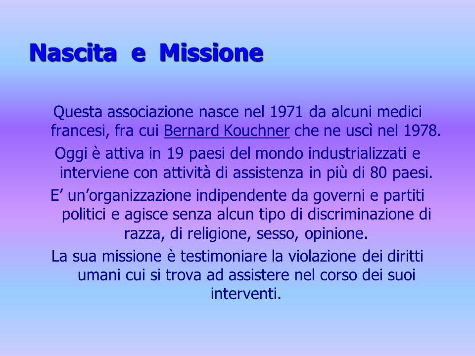 Nascita e Missione Questa associazione nasce nel 1971 da alcuni medici francesi, fra cui Bernard Kouchner che ne uscì nel 1978.
