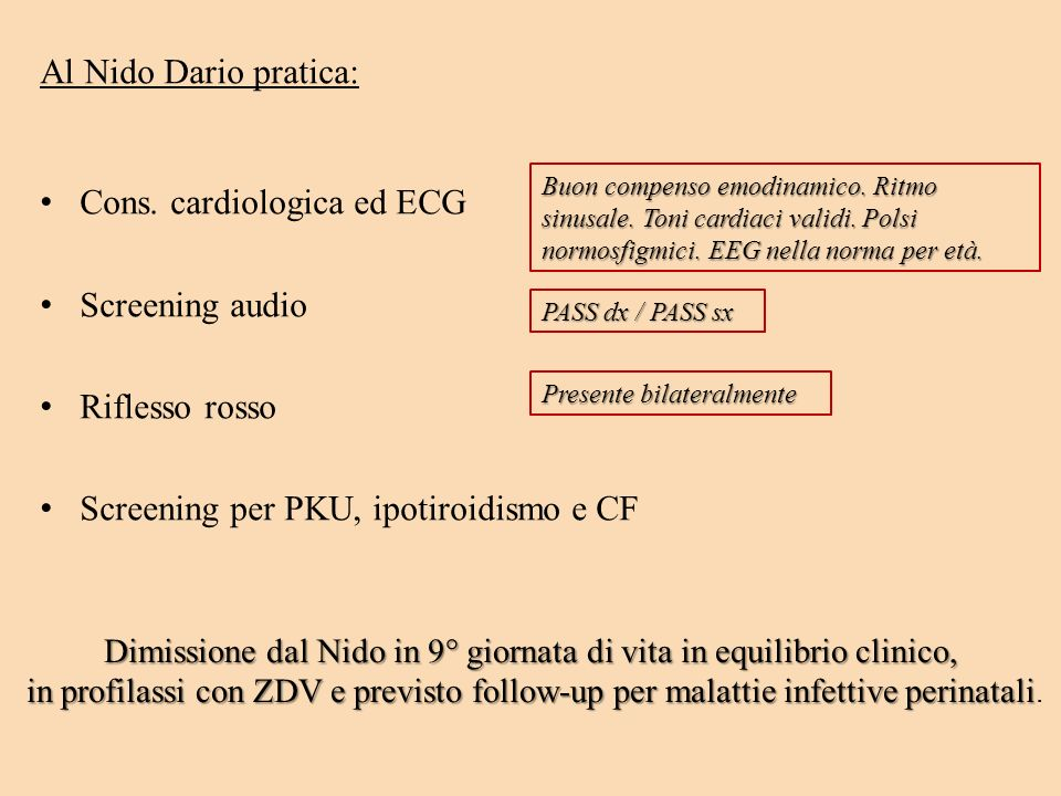 Al Nido Dario pratica: C ons. cardiologica ed ECG S creening audio R iflesso rosso S creening per PKU, ipotiroidismo e CF Dimissione dal Nido in 9° gi