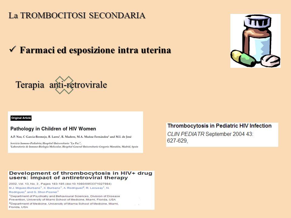 La TROMBOCITOSI SECONDARIA Farmaci ed esposizione intra uterina Farmaci ed esposizione intra uterina Terapia anti-retrovirale Terapia anti-retrovirale