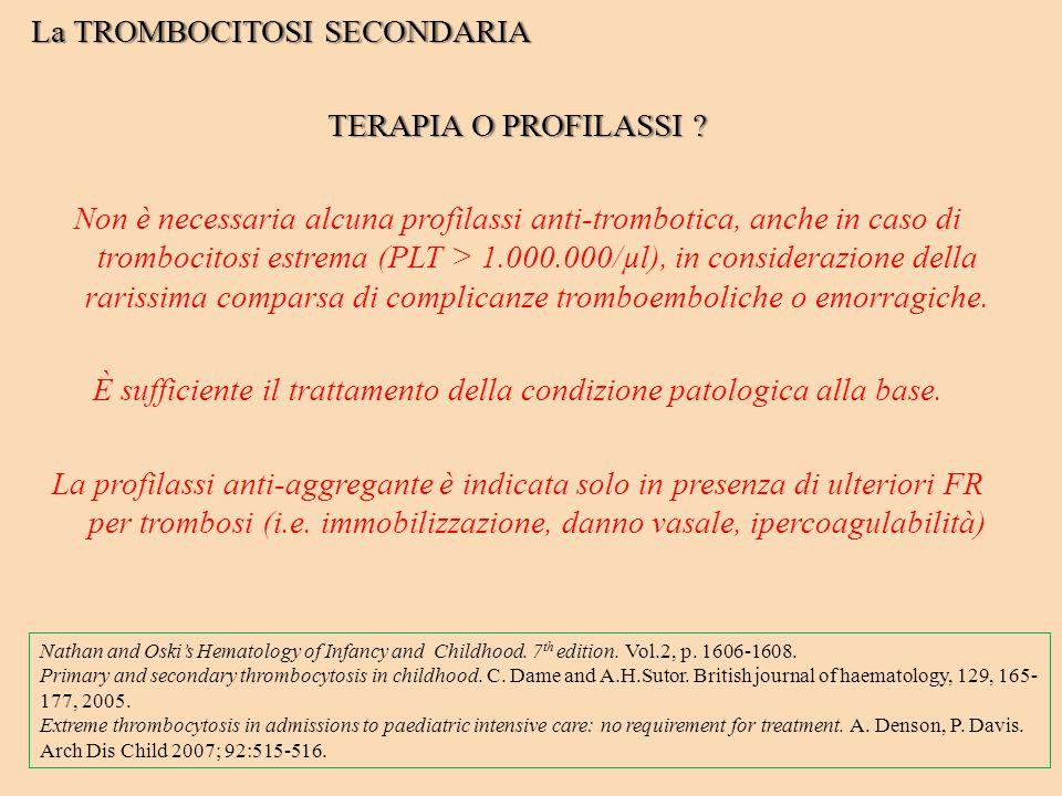 La TROMBOCITOSI SECONDARIA TERAPIA O PROFILASSI ? Non è necessaria alcuna profilassi anti-trombotica, anche in caso di trombocitosi estrema (PLT > 1.0