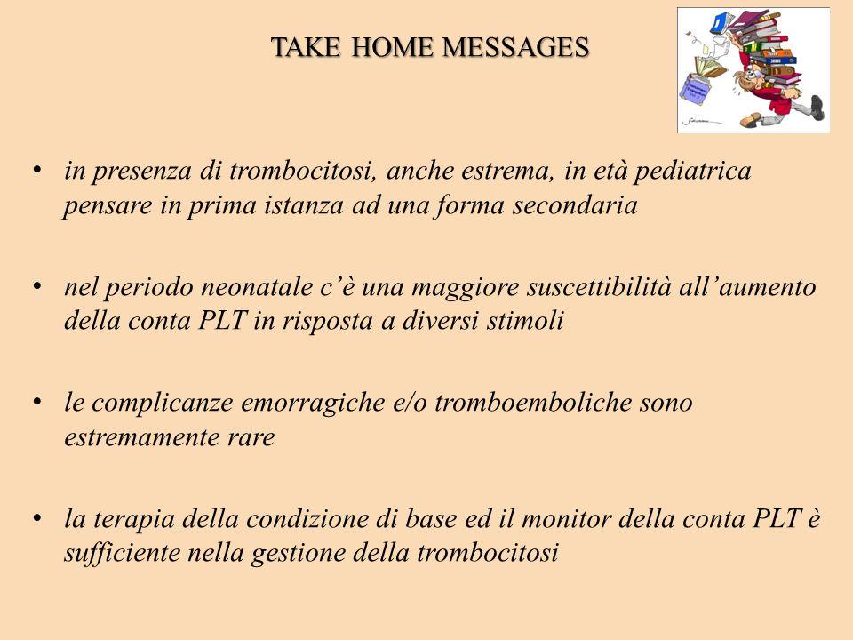 TAKE HOME MESSAGES in presenza di trombocitosi, anche estrema, in età pediatrica pensare in prima istanza ad una forma secondaria nel periodo neonatal