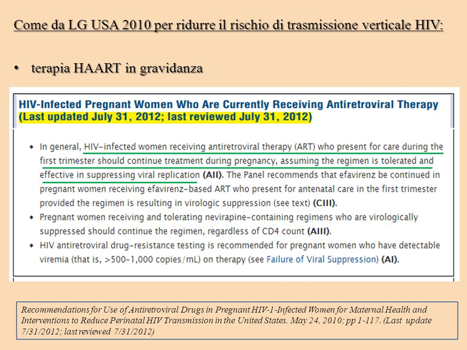 Come da LG USA 2010 per ridurre il rischio di trasmissione verticale HIV: terapia HAART in gravidanza taglio cesareo taglio cesareo Recommendations for Use of Antiretroviral Drugs in Pregnant HIV-1-Infected Women for Maternal Health and Interventions to Reduce Perinatal HIV Transmission in the United States.