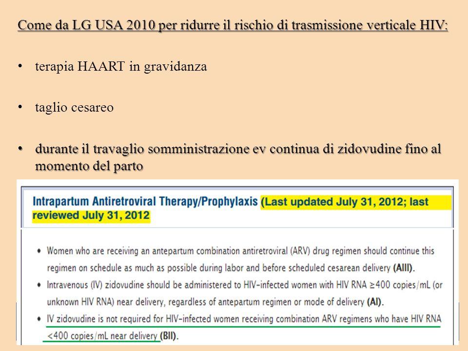 Come da LG USA 2010 per ridurre il rischio di trasmissione verticale HIV: terapia HAART in gravidanza taglio cesareo durante il travaglio somministraz