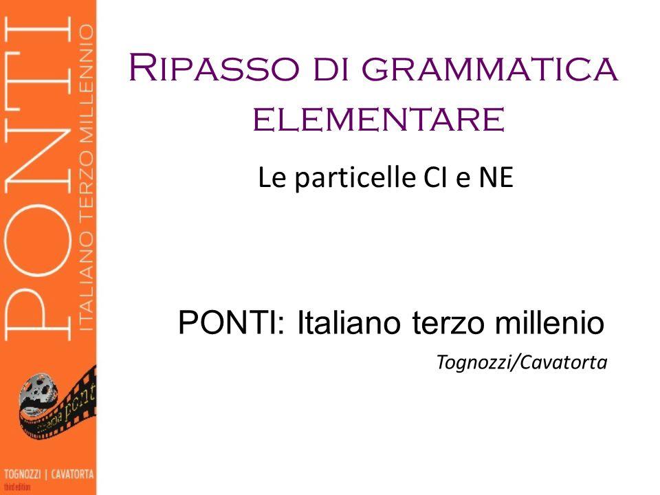 Ripasso di grammatica elementare Le particelle CI e NE PONTI: Italiano terzo millenio Tognozzi/Cavatorta