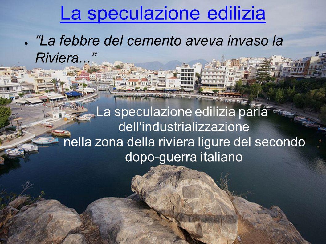 La speculazione edilizia La febbre del cemento aveva invaso la Riviera... La speculazione edilizia parla dell'industrializzazione nella zona della riv