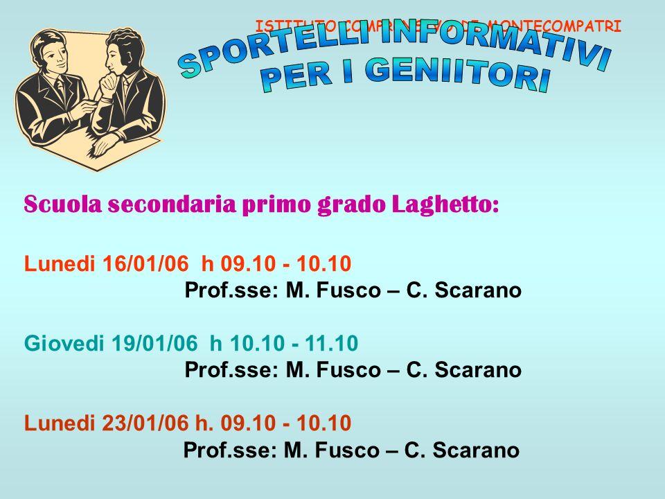 ISTITUTO COMPRENSIVO DI MONTECOMPATRI Scuola secondaria primo grado Laghetto: Lunedi 16/01/06 h 09.10 - 10.10 Prof.sse: M. Fusco – C. Scarano Giovedi