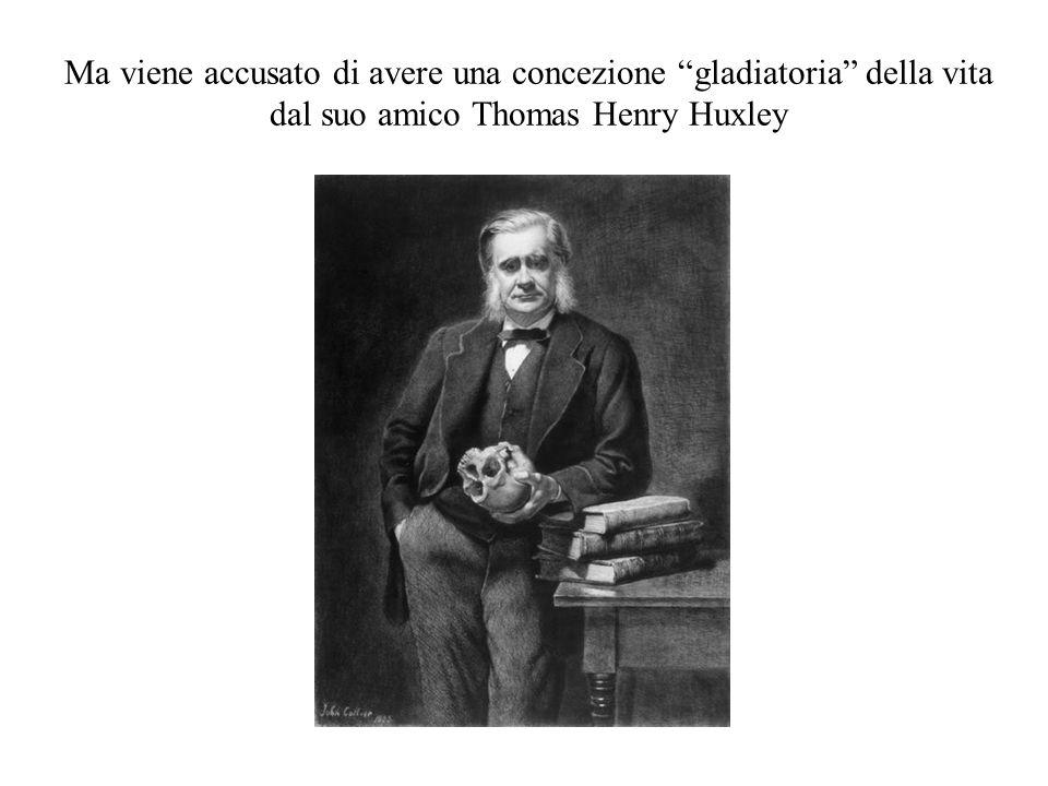 Ma viene accusato di avere una concezione gladiatoria della vita dal suo amico Thomas Henry Huxley