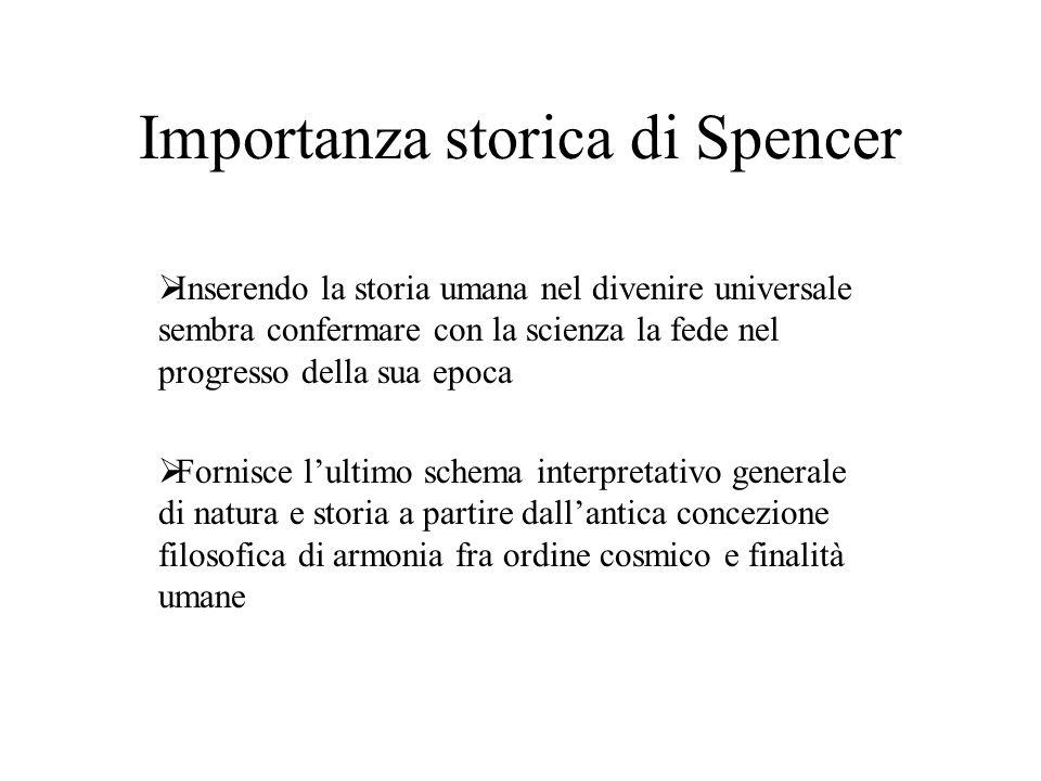 Importanza storica di Spencer Inserendo la storia umana nel divenire universale sembra confermare con la scienza la fede nel progresso della sua epoca