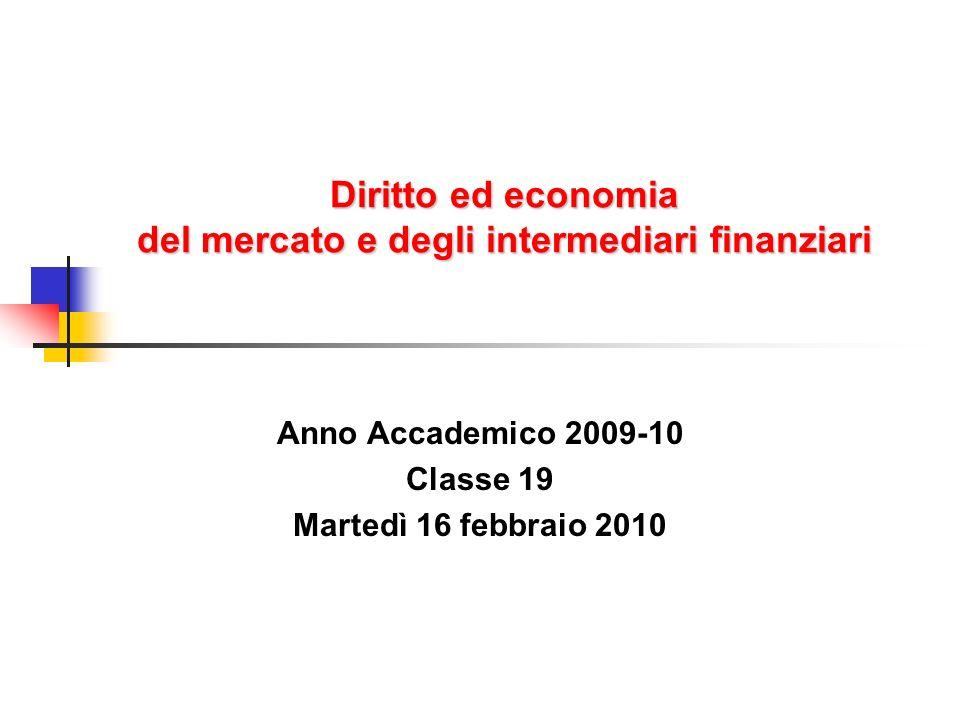 Diritto ed economia del mercato e degli intermediari finanziari Anno Accademico 2009-10 Classe 19 Martedì 16 febbraio 2010