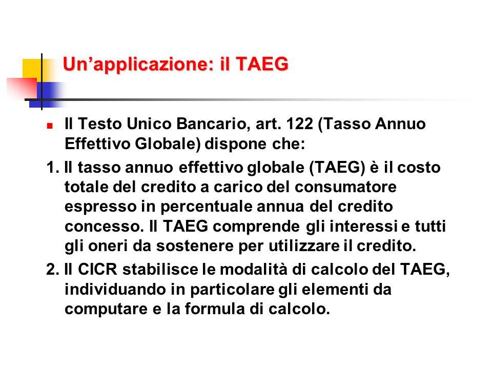 Unapplicazione: il TAEG Il Testo Unico Bancario, art. 122 (Tasso Annuo Effettivo Globale) dispone che: 1. Il tasso annuo effettivo globale (TAEG) è il