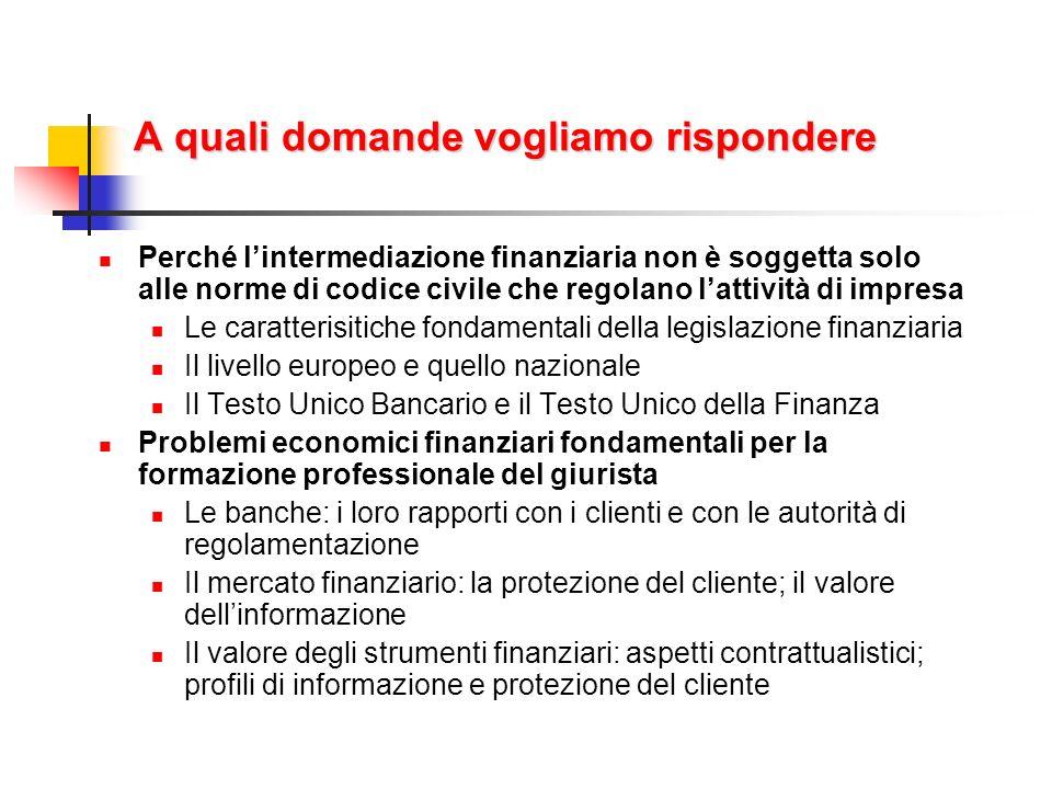 A quali domande vogliamo rispondere Perché lintermediazione finanziaria non è soggetta solo alle norme di codice civile che regolano lattività di impr