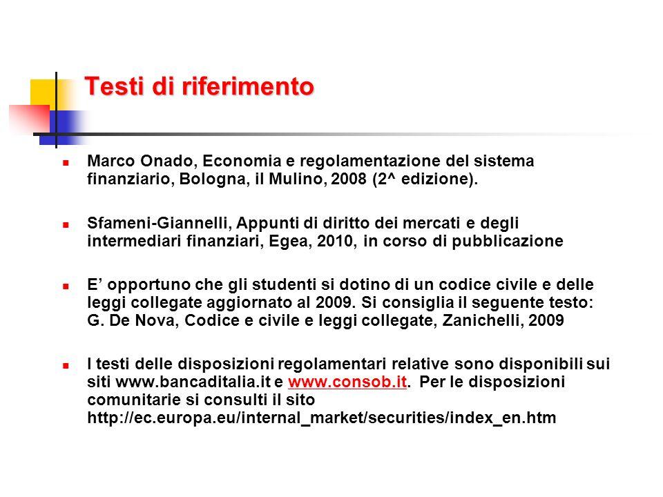 Testi di riferimento Marco Onado, Economia e regolamentazione del sistema finanziario, Bologna, il Mulino, 2008 (2^ edizione). Sfameni-Giannelli, Appu