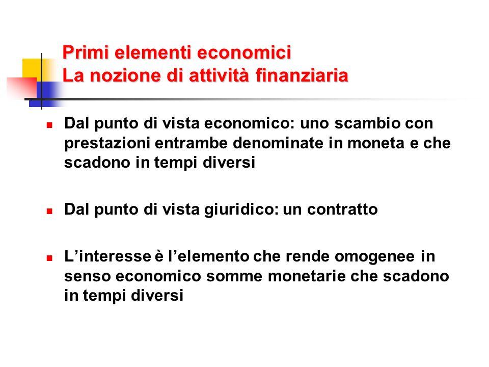 Primi elementi economici La nozione di attività finanziaria Dal punto di vista economico: uno scambio con prestazioni entrambe denominate in moneta e