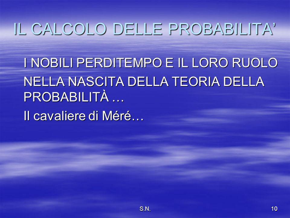 S.N.10 IL CALCOLO DELLE PROBABILITA I NOBILI PERDITEMPO E IL LORO RUOLO NELLA NASCITA DELLA TEORIA DELLA PROBABILITÀ … Il cavaliere di Méré…