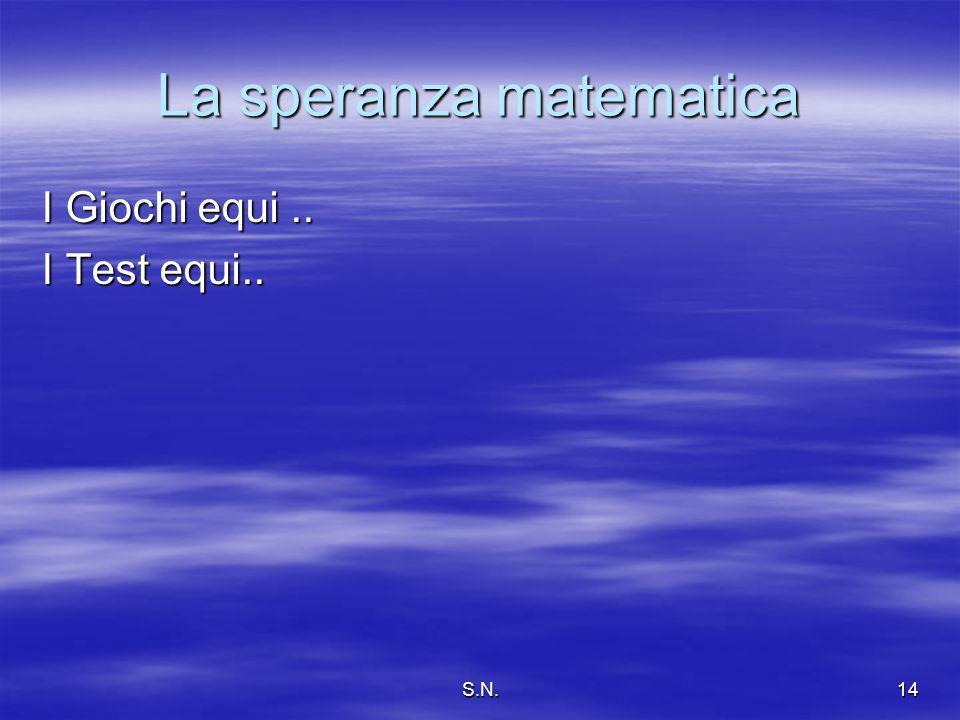 S.N.14 La speranza matematica I Giochi equi.. I Test equi..
