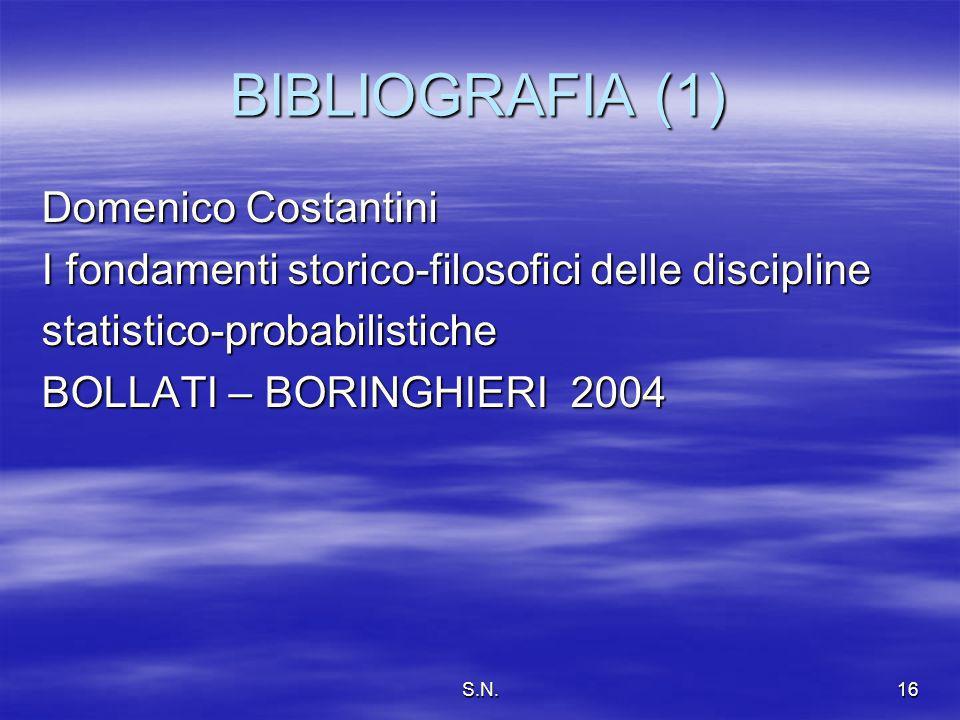 S.N.16 BIBLIOGRAFIA (1) Domenico Costantini I fondamenti storico-filosofici delle discipline statistico-probabilistiche BOLLATI – BORINGHIERI 2004