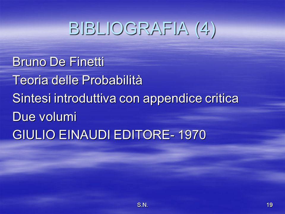 S.N.19 BIBLIOGRAFIA (4) Bruno De Finetti Teoria delle Probabilità Sintesi introduttiva con appendice critica Due volumi GIULIO EINAUDI EDITORE- 1970