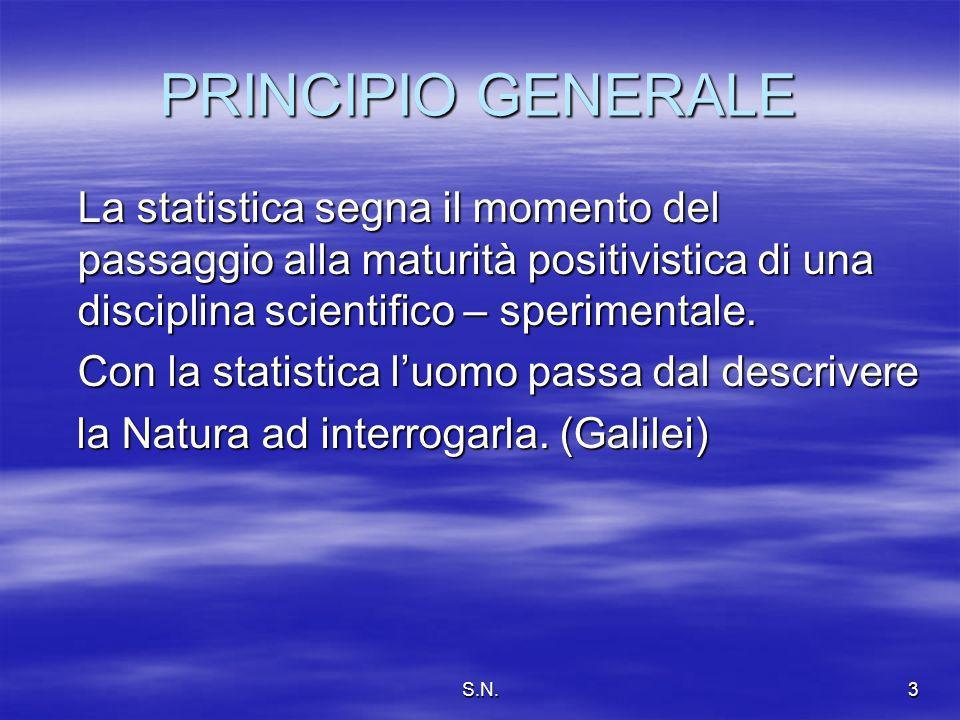 S.N.3 PRINCIPIO GENERALE La statistica segna il momento del passaggio alla maturità positivistica di una disciplina scientifico – sperimentale.