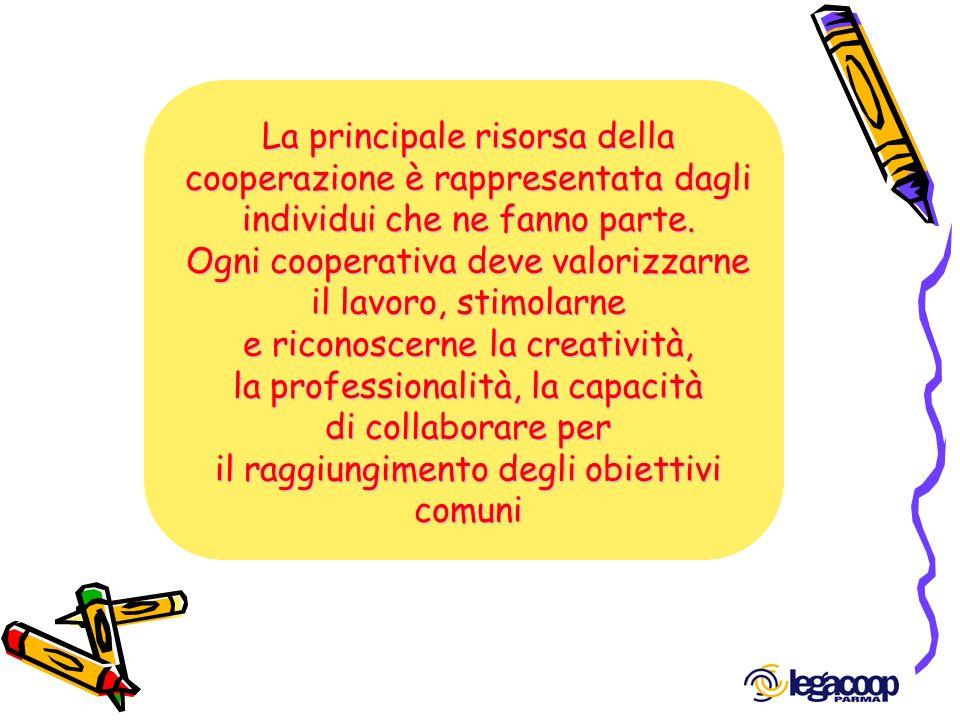 La principale risorsa della cooperazione è rappresentata dagli individui che ne fanno parte. Ogni cooperativa deve valorizzarne il lavoro, stimolarne