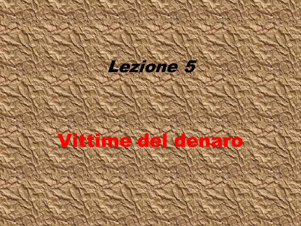 Lezione 5 Vittime del denaro