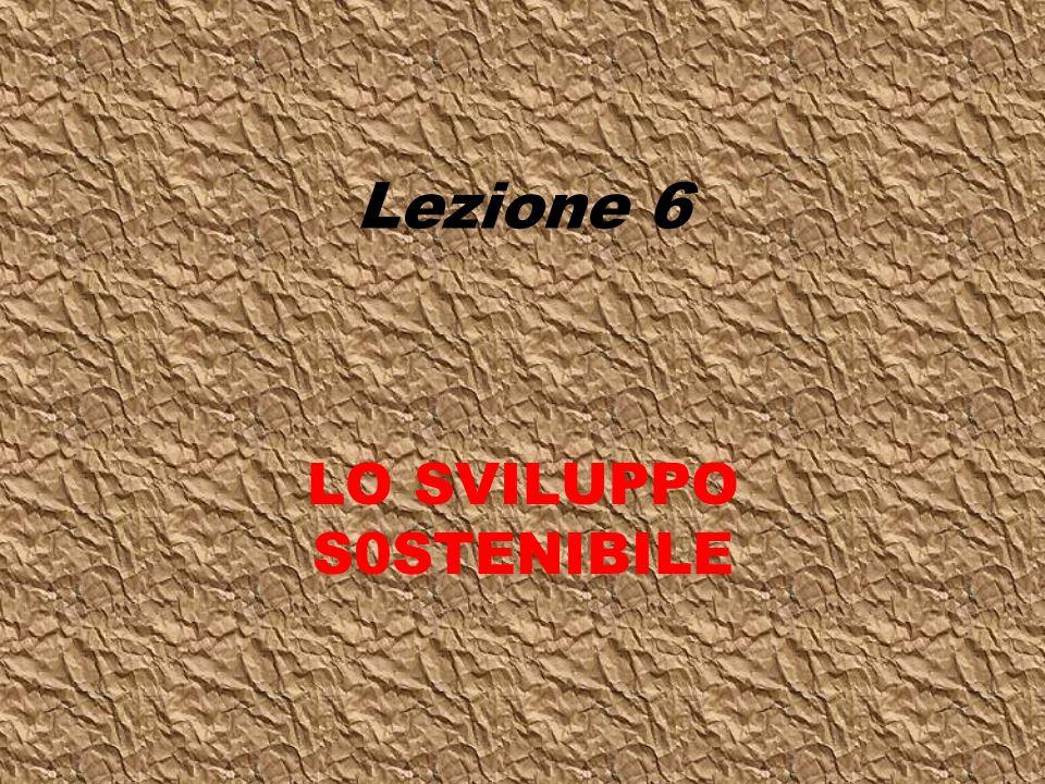 LO SVILUPPO S0STENIBILE Lezione 6